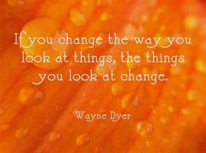 Wayne Dyer change quote