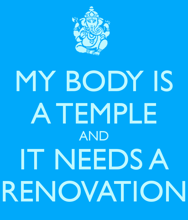 my-body-is-a-temple-and-it-needs-a-renovation