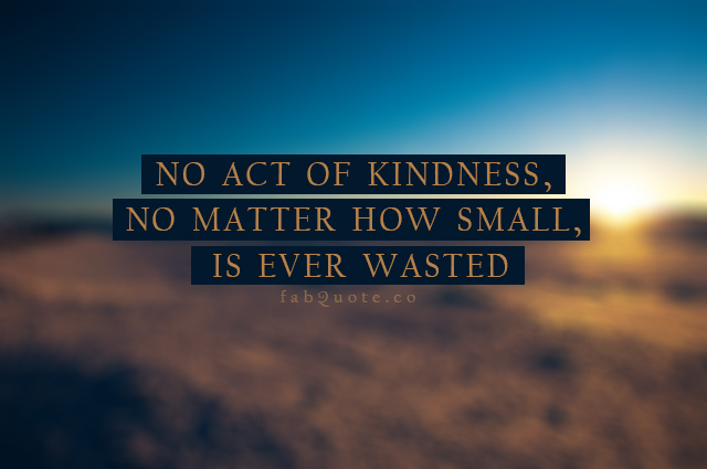 no-act-of-kindness-no-matter-how-small-is-ever-wasted-kindness-quotes-share-on-hi5