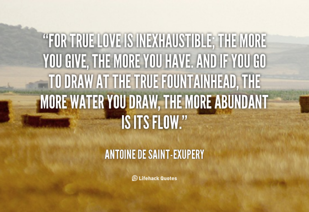 quote-antoine-de-saint-exupery-for-true-love-is-inexhaustible-the-more-1675