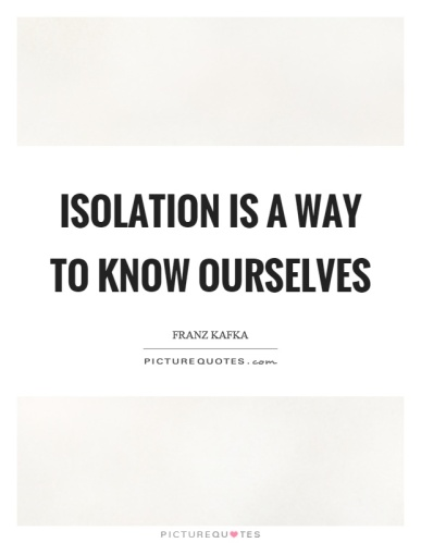 isolation-is-a-way-to-know-ourselves-quote-1.jpg